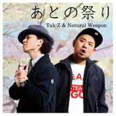 あとの祭り-TAK-Z & NATURAL WEAPON